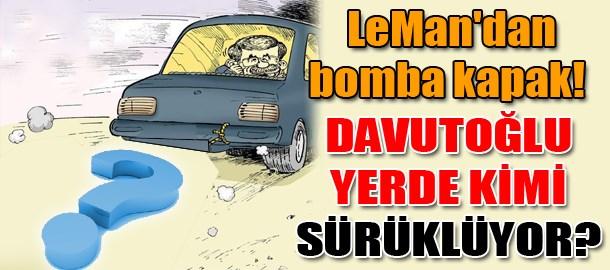 LeMan'dan bomba kapak! Davutoğlu yerde kimi sürüklüyor?
