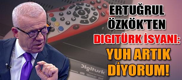 Ertuğrul Özkök'ten Digitürk isyanı: Yuh artık diyorum!
