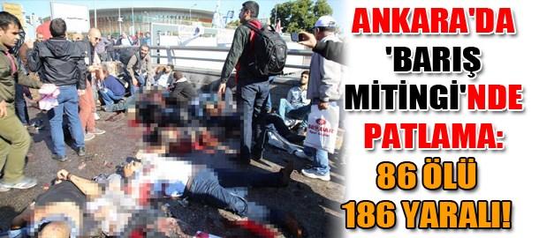 Ankara'da 'Barış Mitingi'nde patlama: 86 ölü 186 yaralı!