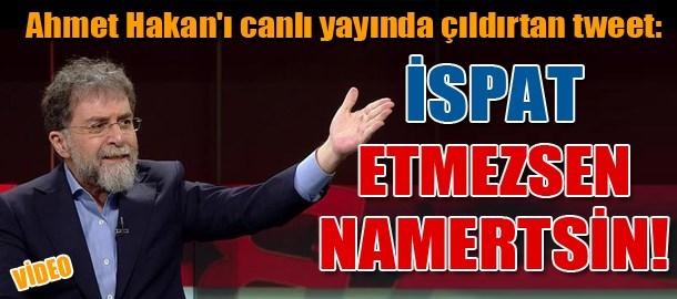 Ahmet Hakan'ı canlı yayında çıldırtan tweet: İspat etmezsen namertsin!