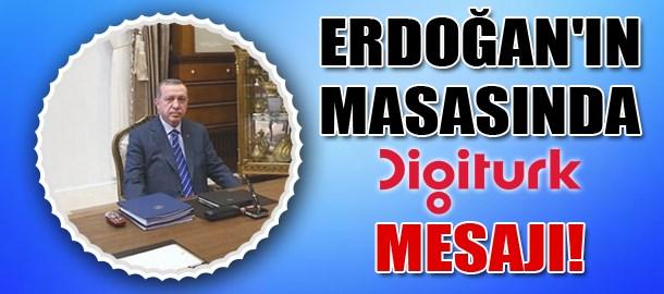 Erdoğan'ın masasında Digiturk mesajı!