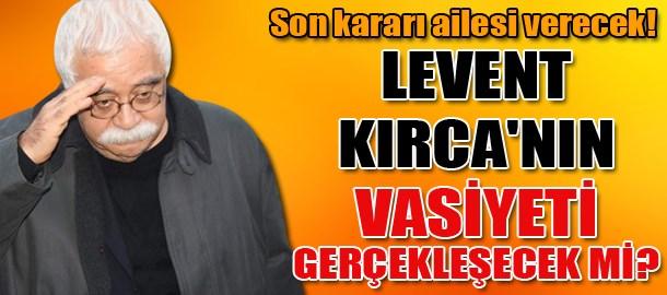 Levent Kırca'nın vasiyeti gerçekleşecek mi?