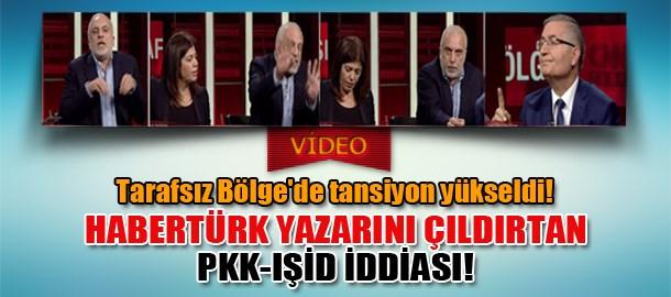 Tarafsız Bölge'de tansiyon yükseldi! Habertürk yazarını çıldırtan PKK-IŞİD iddiası!