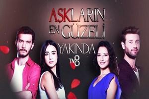 TV8'den günlük dizi: Aşkların En Güzeli!