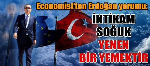 Economist'ten Erdoğan yorumu: İntikam soğuk yenen bir yemektir