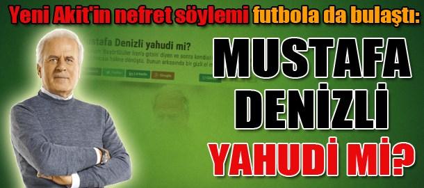 Yeni Akit'in nefret söylemi futbola da bulaştı: Mustafa Denizli Yahudi mi?