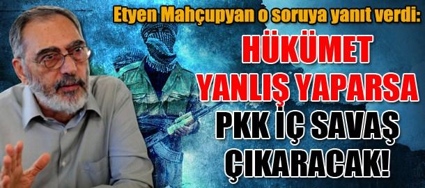 Etyen Mahçupyan o soruya yanıt verdi: Hükümet yanlış yaparsa PKK iç savaş çıkaracak!
