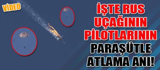 İşte Rus uçağının pilotlarının paraşütle atlama anı!