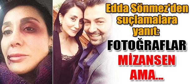 Edda Sönmez'den suçlamalara yanıt: 'Fotoğraflar mizansen ama...