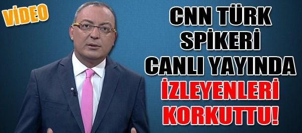 CNN Türk spikeri canlı yayında izleyenleri korkuttu!