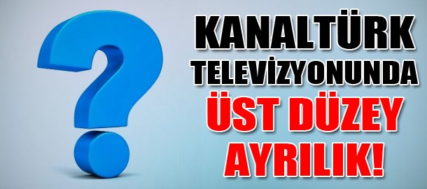 Kanaltürk televizyonunda üst düzey ayrılık!