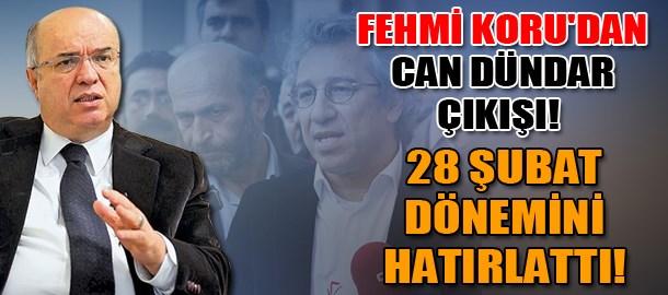 Fehmi Koru'dan Can Dündar çıkışı!  28 Şubat dönemini hatırlattı!