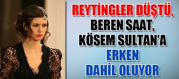 Reytingler düştü, Beren Saat, Kösem Sultan'a erken dahil oluyor!