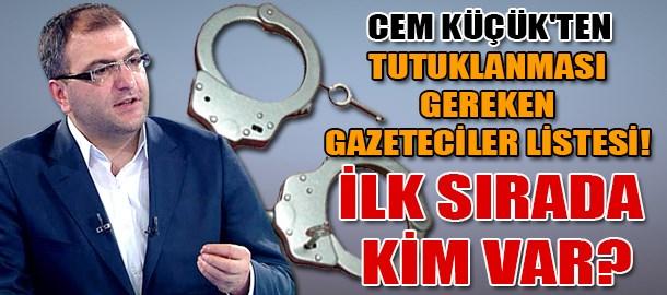 Cem Küçük'ten tutuklanması gereken gazeteciler listesi! İlk sırada kim var?