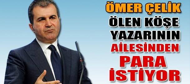 Ömer Çelik ölen köşe yazarının ailesinden para istiyor