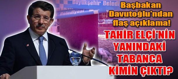 Başbakan Davutoğlu'ndan flaş açıklama! Tahir Elçi'nin yanındaki tabanca kimin çıktı?