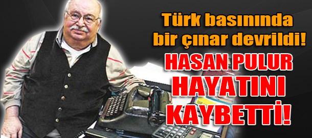 Türk basınında bir çınar daha devrildi! Hasan Pulur hayatını kaybetti!