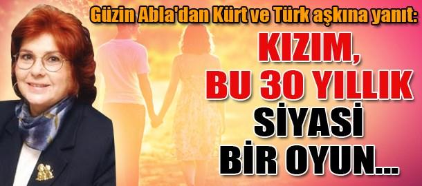 Güzin Abla'dan Kürt ve Türk aşkına yanıt: Kızım, bu 30 yıllık siyasi bir oyun...