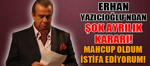 Erhan Yazıcıoğlu'ndan şok ayrılık kararı! Mahcup oldum istifa ediyorum!