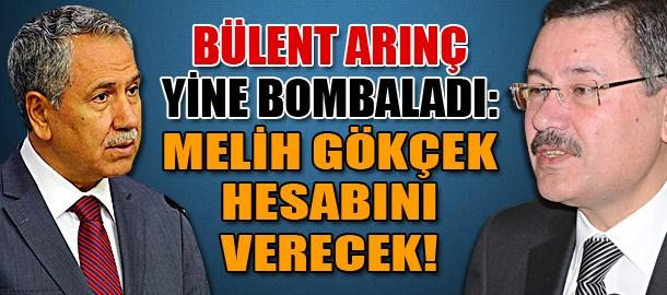 Bülent Arınç yine bombaladı: Melih Gökçek hesabını verecek!