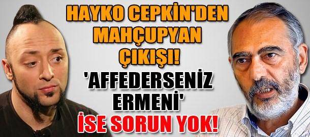 Hayko Cepkin'den Mahçupyan çıkışı! 'Affederseniz Ermeni' ise sorun yok!