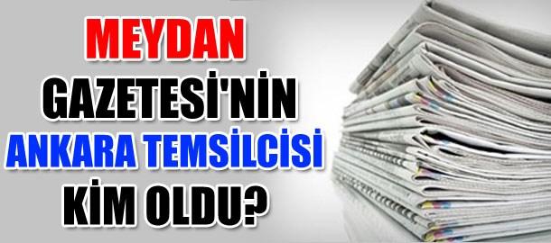 Meydan Gazetesi'nin Ankara Temsilcisi kim oldu?