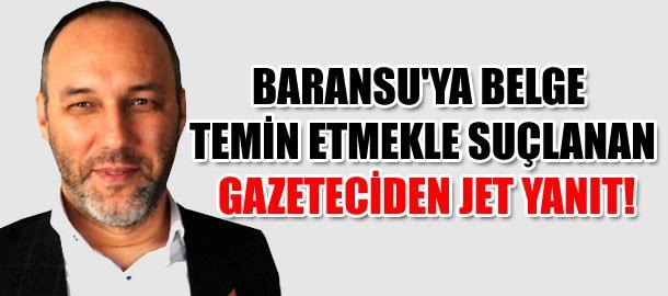 Baransu'ya belgeleri vermekle suçlanan gazeteciden açıklama!