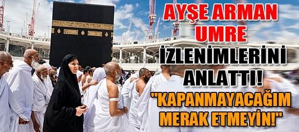 Ayşe Arman Umre izlenimlerini anlattı!