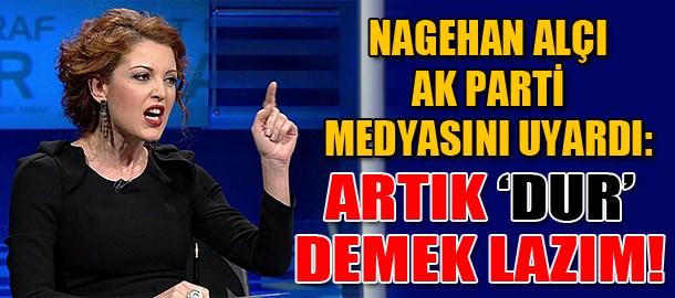Nagehan Alçı AK Parti medyasını uyardı: Artık 'dur' demek lazım!
