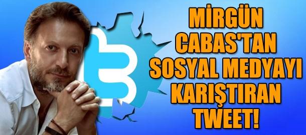 Mirgün Cabas'tan sosyal medyayı karıştıran tweet!