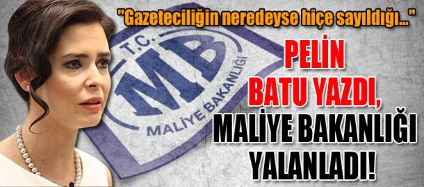 Pelin Batu yazdı, Maliye Bakanlığı yalanladı!