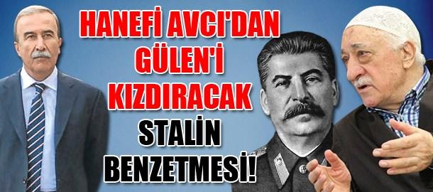 Hanefi Avcı'dan Gülen'i kızdıracak Stalin benzetmesi