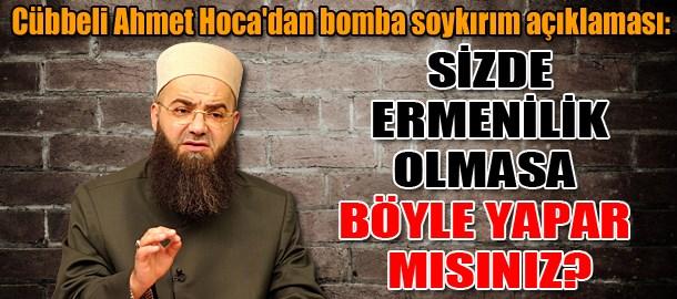 Cübbeli Ahmet Hoca'dan bomba soykırım açıklaması: Sizde Ermenilik olmasa böyle yapar mısınız?
