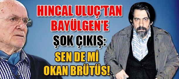 Hıncal Uluç'tan Bayülgen'e şok çıkış: Sen de mi Okan Brütüs!
