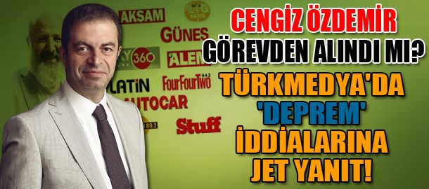 Cengiz Özdemir görevden alındı mı? TürkMedya'da 'deprem' iddialarına jet yanıt!