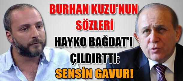 Burhan Kuzu'nun sözleri Hayko Bağdat'ı çıldırttı: Sensin gavur!