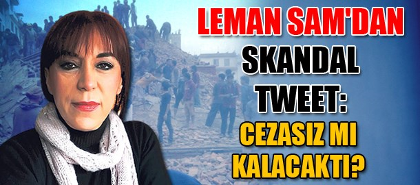 Leman Sam'dan skandal tweet: Cezasız mı kalacaktı?