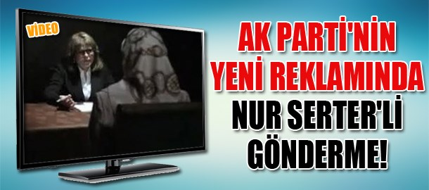AK Parti'nin yeni reklamında Nur Serter'li gönderme!