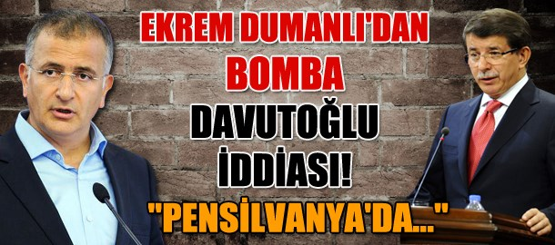 Ekrem Dumanlı'dan bomba Davutoğlu iddiası!