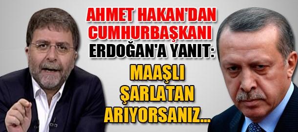 Ahmet Hakan'dan Cumhurbaşkanı Erdoğan'a yanıt: Maaşlı şarlatan arıyorsanız...