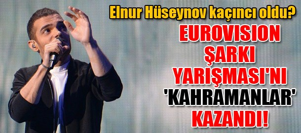 Eurovision Şarkı Yarışması'nı 'Kahramanlar' kazandı!