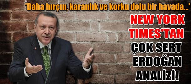 New York Times'tan çok sert Erdoğan analizi: 'Daha hırçın, karanlık ve korku dolu bir havada...'