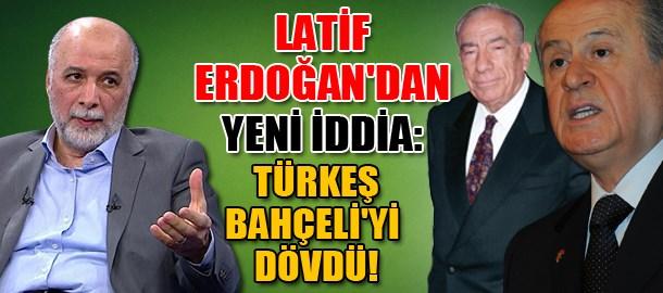 Latif Erdoğan'dan yeni iddia: Türkeş Bahçeli'yi dövdü