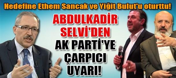 Abdulkadir Selvi'den AK Parti'ye çarpıcı uyarı! Hedefine Ethem Sancak ve Yiğit Bulut'u oturttu!