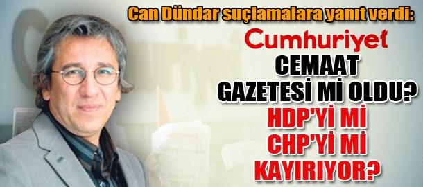 Can Dündar suçlamalara yanıt verdi: Cumhuriyet cemaat gazetesi mi oldu? HDP'yi mi CHP'yi mi kayırıyor?