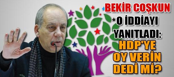 Bekir Coşkun o iddiayı yanıtladı: HDP'ye oy verin dedi mi?