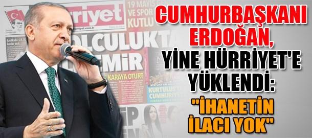 Cumhurbaşkanı Erdoğan, yine Hürriyet'e yüklendi: