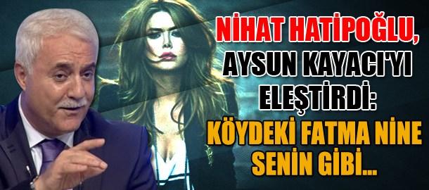 Nihat Hatipoğlu, Aysun Kayacı'yı eleştirdi: Köydeki Fatma nine senin gibi...