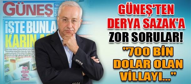 Güneş gazetesinden Derya Sazak'a zor sorular!