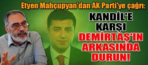 Etyen Mahçupyan'dan AK Parti'ye çağrı: Kandil'e karşı Demirtaş'ın arkasında durun!
